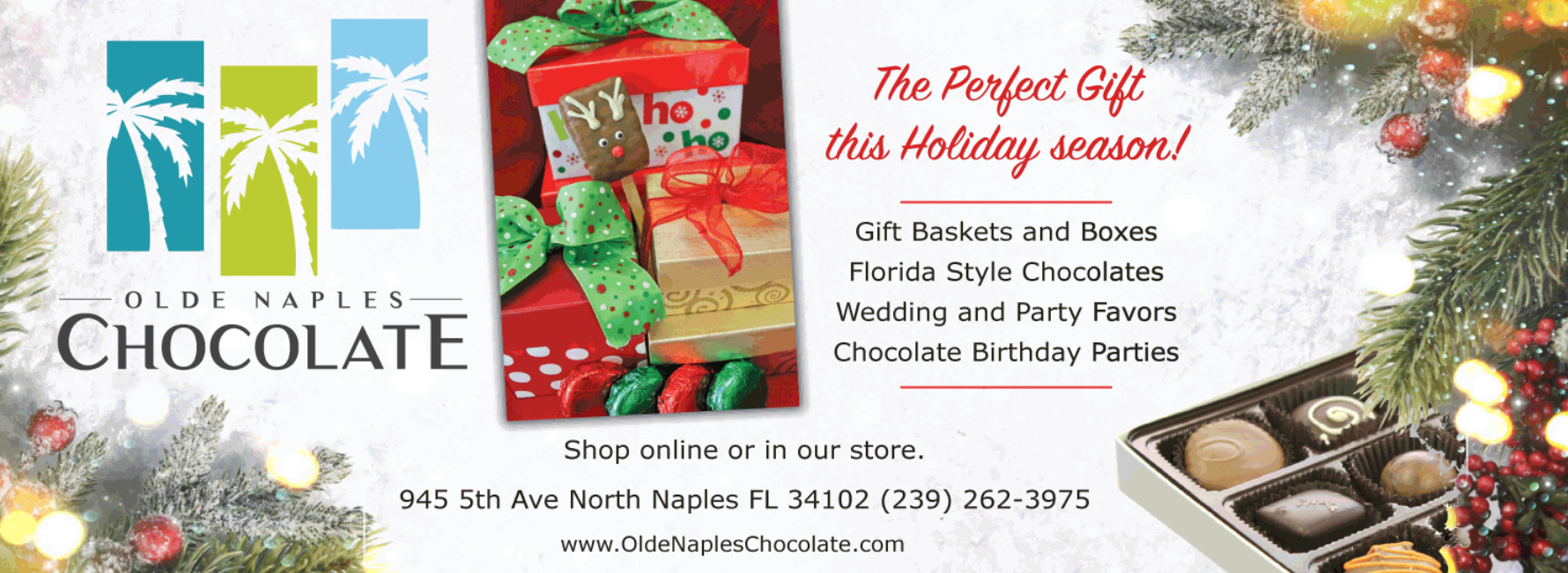 945 5th Ave North Naples FL 34102 (239) 262-3975 www.OldeNaplesChocolate.com The Per fect Gift this Hol iday season ! Gift Baskets and Boxes Florida Style ...
